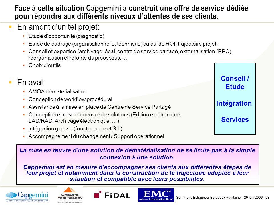 Séminaire Echangeur Bordeaux Aquitaine – 29 juin 2006 - 53 Face à cette situation Capgemini a construit une offre de service dédiée pour répondre aux différents niveaux dattentes de ses clients.