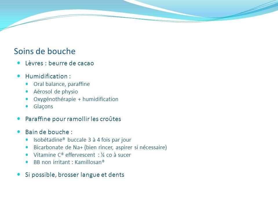 Soins de bouche Lèvres : beurre de cacao Humidification : Oral balance, paraffine Aérosol de physio Oxygénothérapie + humidification Glaçons Paraffine