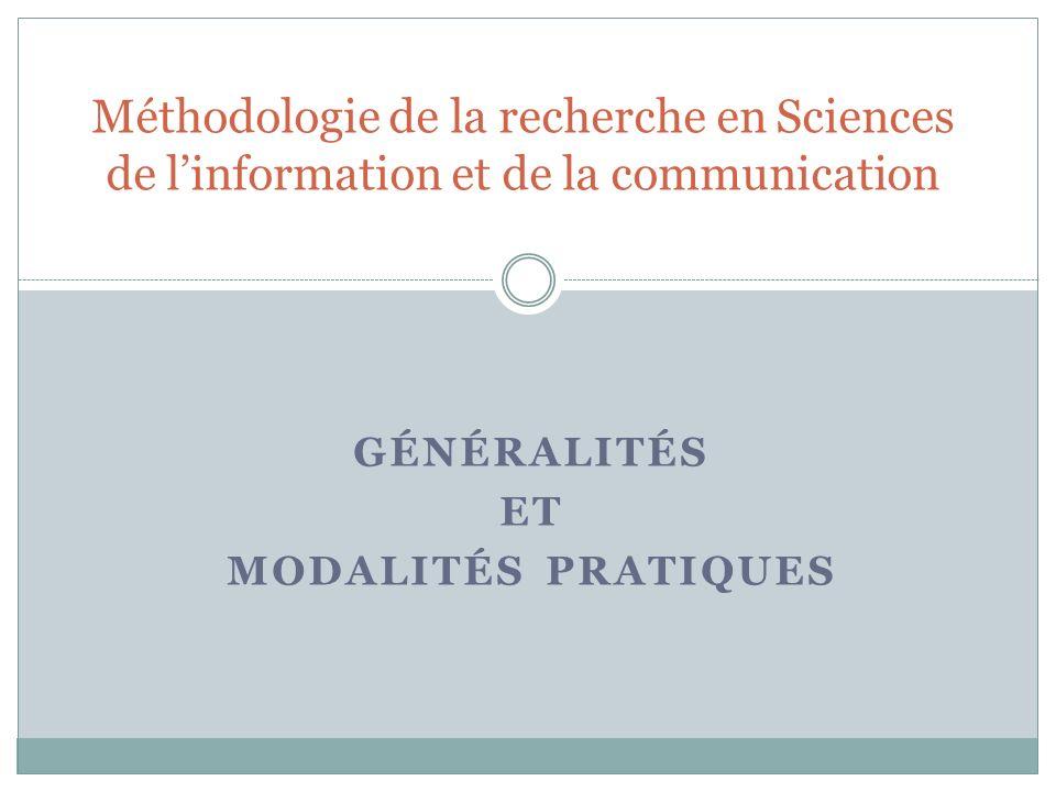 GÉNÉRALITÉS ET MODALITÉS PRATIQUES Méthodologie de la recherche en Sciences de linformation et de la communication