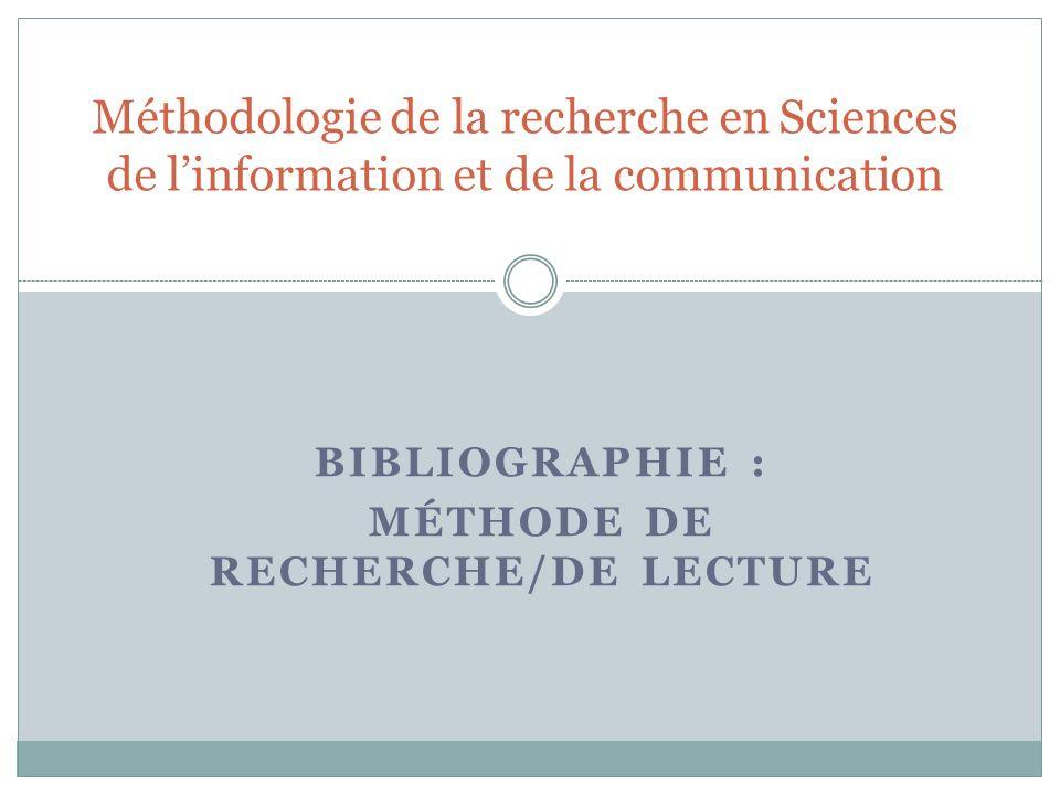 BIBLIOGRAPHIE : MÉTHODE DE RECHERCHE/DE LECTURE Méthodologie de la recherche en Sciences de linformation et de la communication