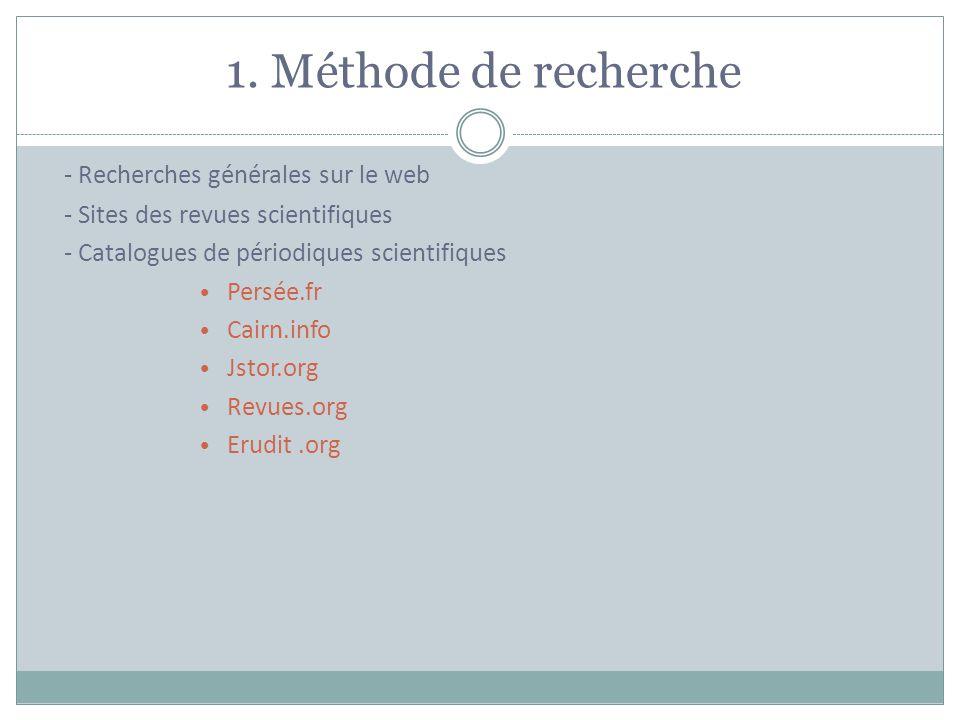 1. Méthode de recherche - Recherches générales sur le web - Sites des revues scientifiques - Catalogues de périodiques scientifiques Persée.fr Cairn.i