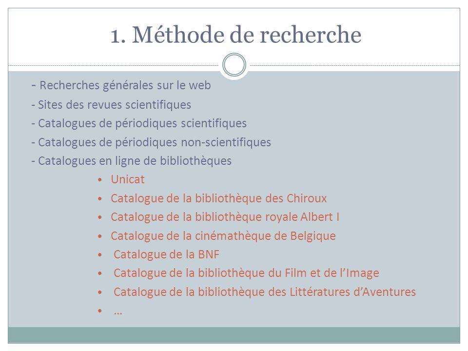 1. Méthode de recherche - Recherches générales sur le web - Sites des revues scientifiques - Catalogues de périodiques scientifiques - Catalogues de p