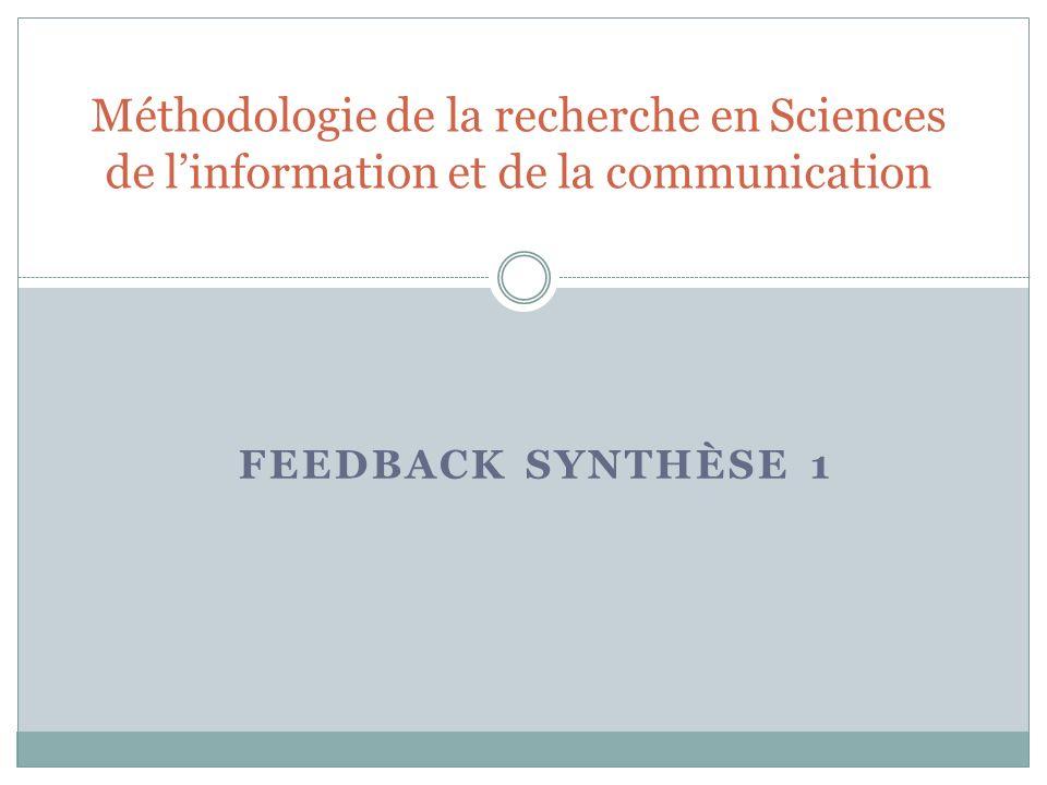 FEEDBACK SYNTHÈSE 1 Méthodologie de la recherche en Sciences de linformation et de la communication