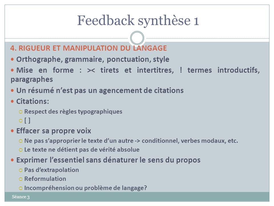 Feedback synthèse 1 Séance 3 4. RIGUEUR ET MANIPULATION DU LANGAGE Orthographe, grammaire, ponctuation, style Mise en forme : >< tirets et intertitres