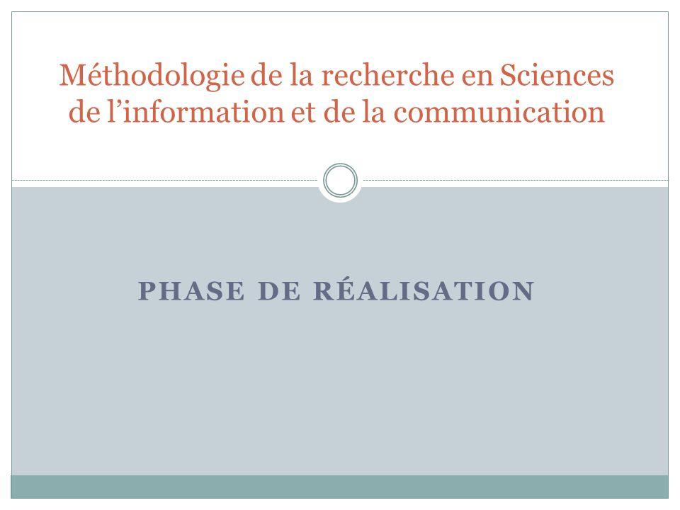PHASE DE RÉALISATION Méthodologie de la recherche en Sciences de linformation et de la communication
