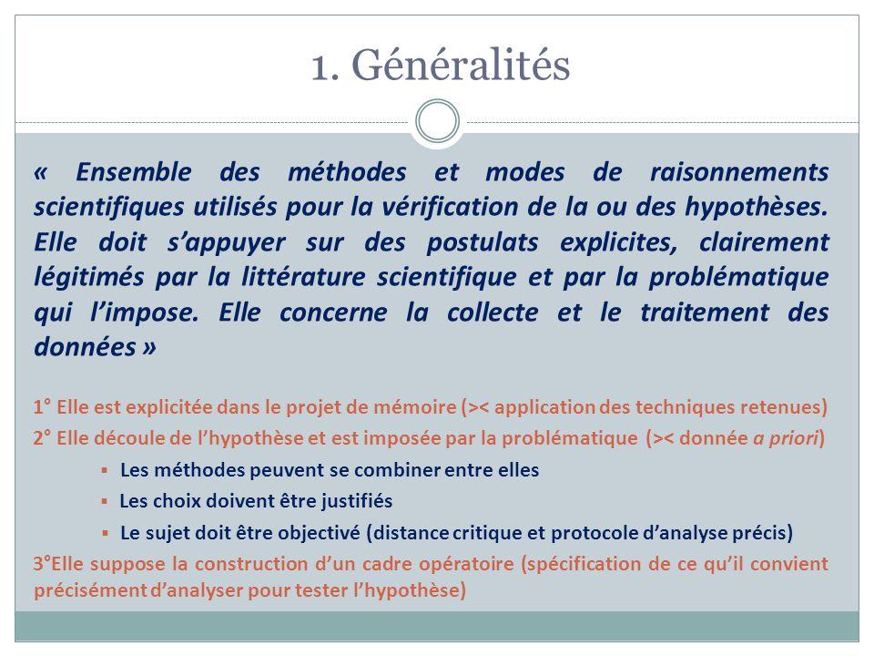 1. Généralités « Ensemble des méthodes et modes de raisonnements scientifiques utilisés pour la vérification de la ou des hypothèses. Elle doit sappuy