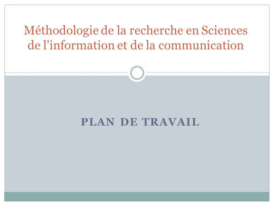 PLAN DE TRAVAIL Méthodologie de la recherche en Sciences de linformation et de la communication