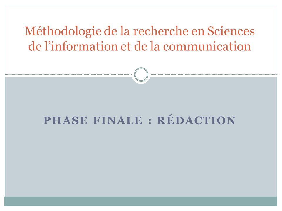 PHASE FINALE : RÉDACTION Méthodologie de la recherche en Sciences de linformation et de la communication