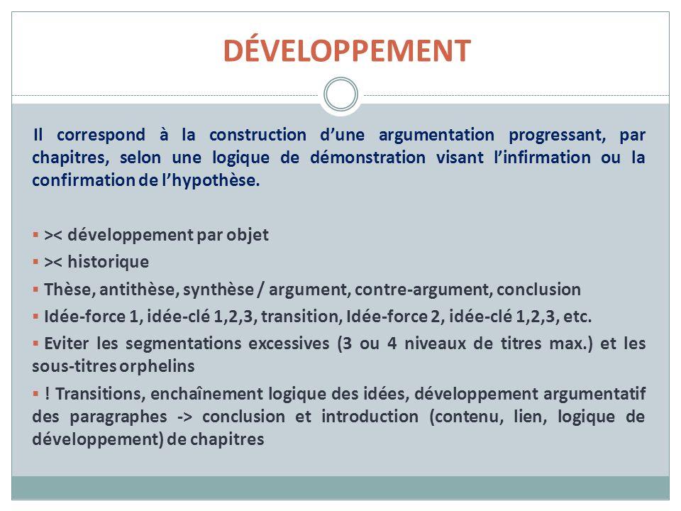 DÉVELOPPEMENT Il correspond à la construction dune argumentation progressant, par chapitres, selon une logique de démonstration visant linfirmation ou