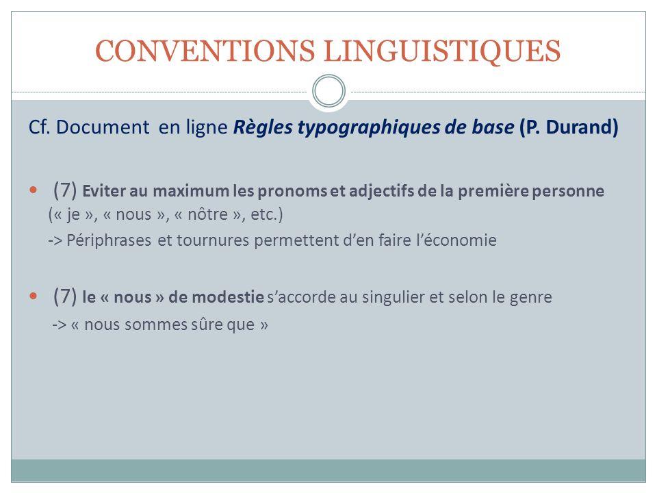 CONVENTIONS LINGUISTIQUES Cf. Document en ligne Règles typographiques de base (P. Durand) (7) Eviter au maximum les pronoms et adjectifs de la premièr