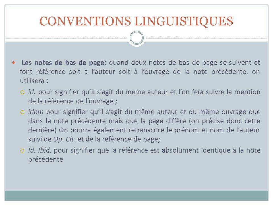 CONVENTIONS LINGUISTIQUES Les notes de bas de page: quand deux notes de bas de page se suivent et font référence soit à lauteur soit à louvrage de la note précédente, on utilisera : id.