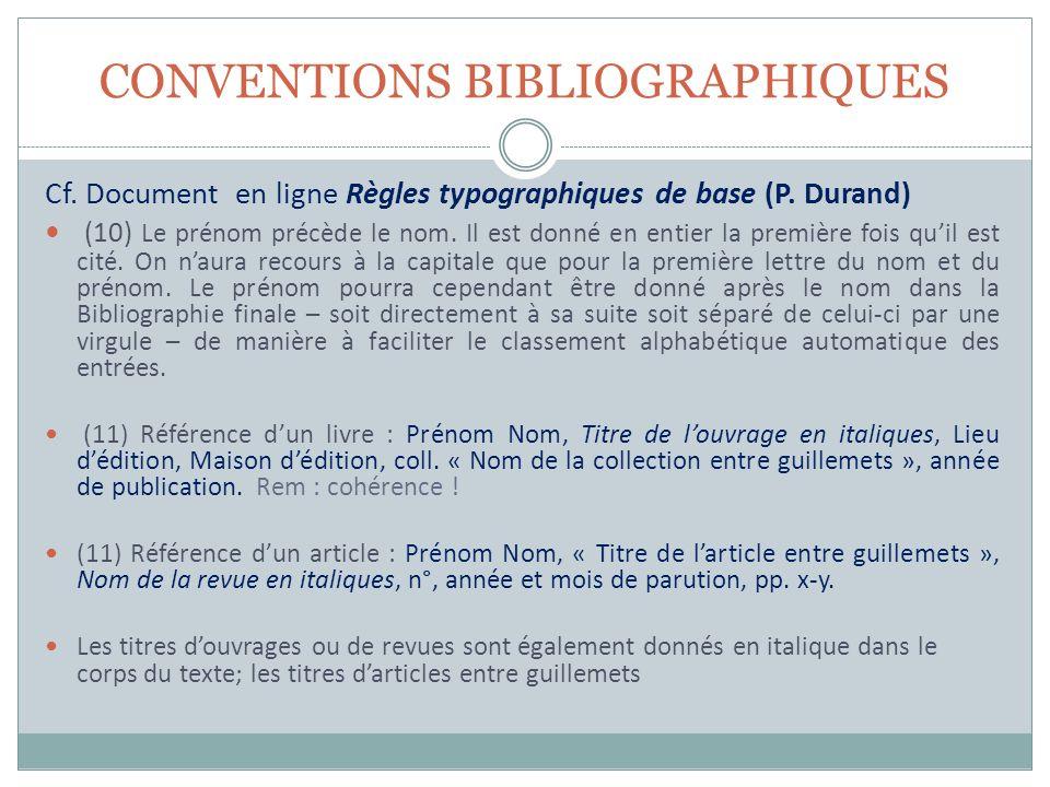 CONVENTIONS BIBLIOGRAPHIQUES Cf. Document en ligne Règles typographiques de base (P. Durand) (10) Le prénom précède le nom. Il est donné en entier la