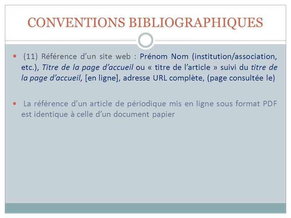 CONVENTIONS BIBLIOGRAPHIQUES (11) Référence dun site web : Prénom Nom (institution/association, etc.), Titre de la page daccueil ou « titre de larticl