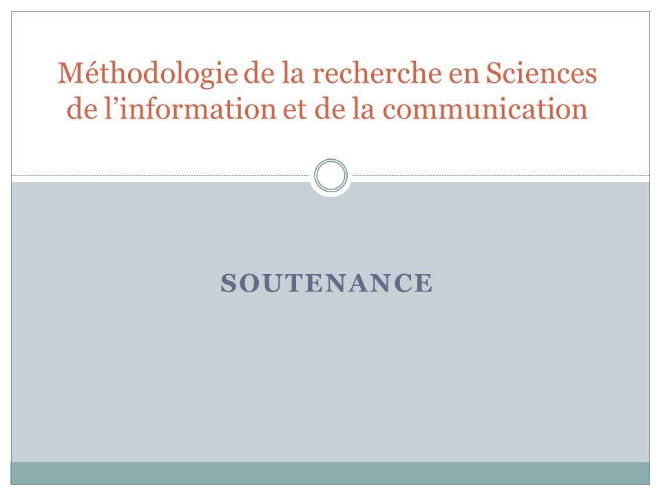 SOUTENANCE Méthodologie de la recherche en Sciences de linformation et de la communication