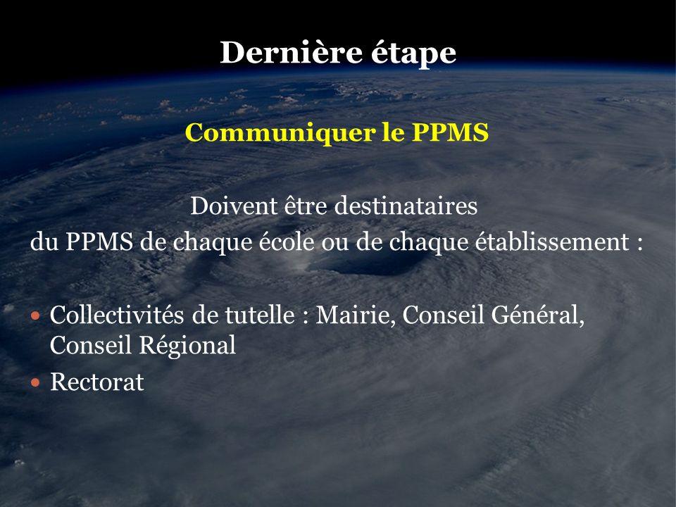 Dernière étape Communiquer le PPMS Doivent être destinataires du PPMS de chaque école ou de chaque établissement : Collectivités de tutelle : Mairie,
