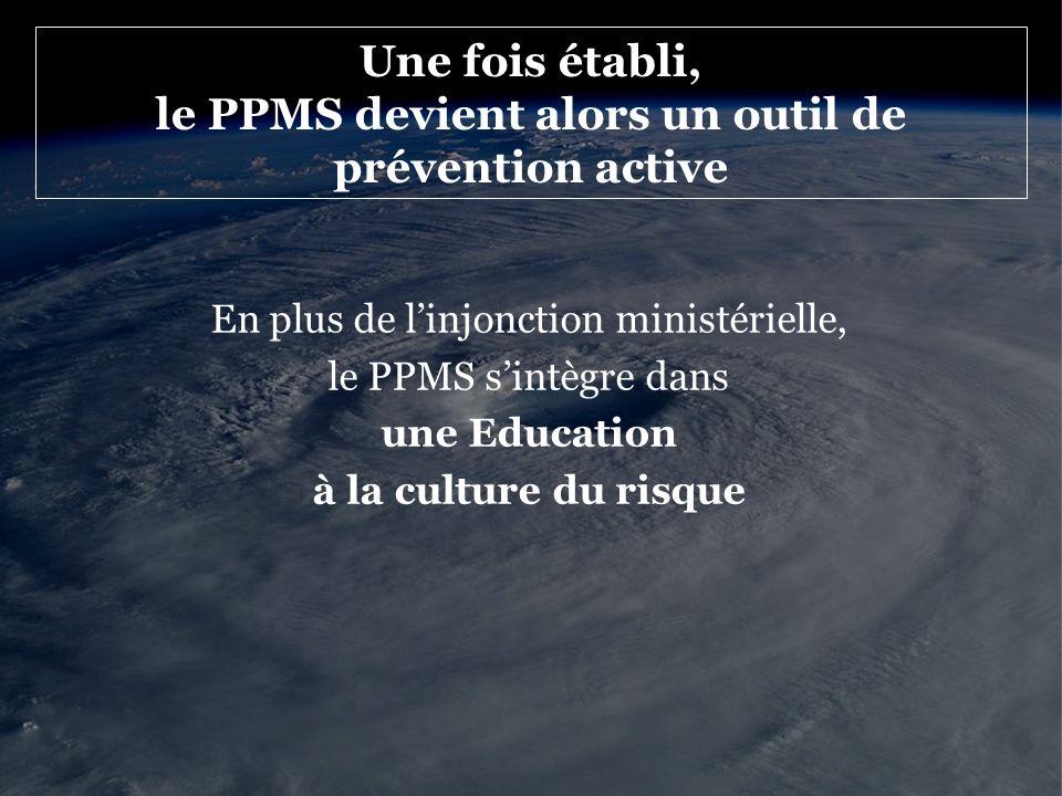 Une fois établi, le PPMS devient alors un outil de prévention active En plus de linjonction ministérielle, le PPMS sintègre dans une Education à la cu