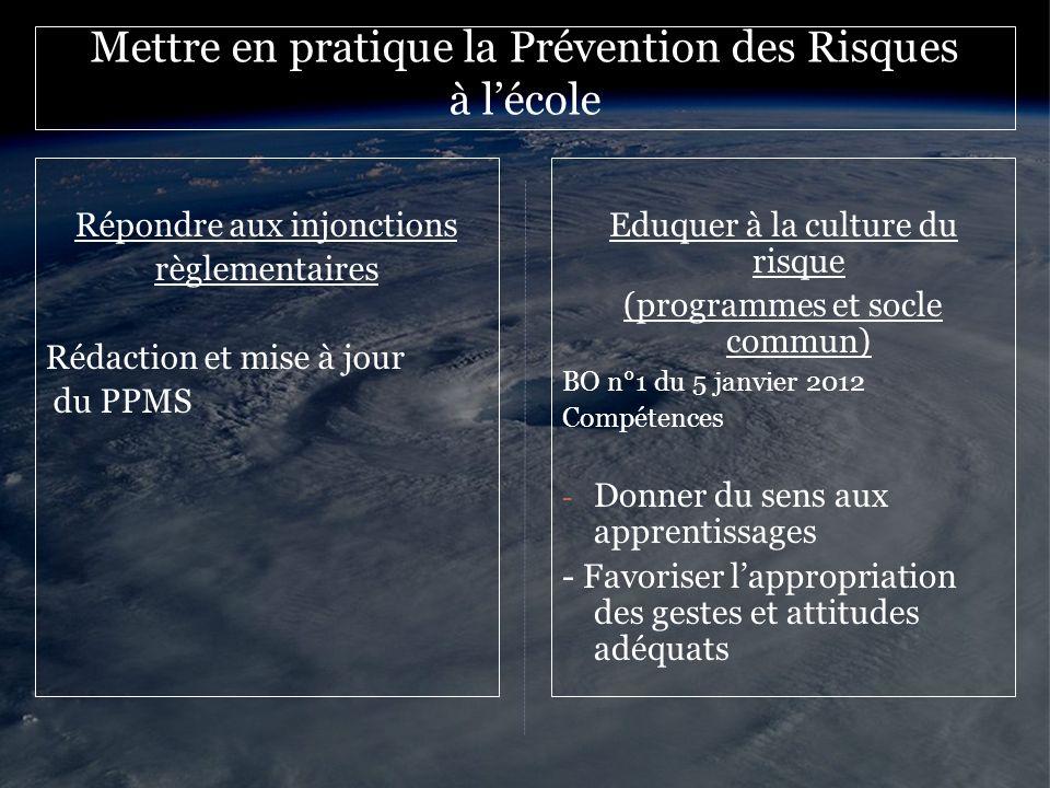 Mettre en pratique la Prévention des Risques à lécole Répondre aux injonctions règlementaires Rédaction et mise à jour du PPMS Eduquer à la culture du