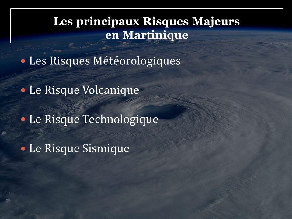 Les principaux Risques Majeurs en Martinique Les Risques Météorologiques Le Risque Volcanique Le Risque Technologique Le Risque Sismique