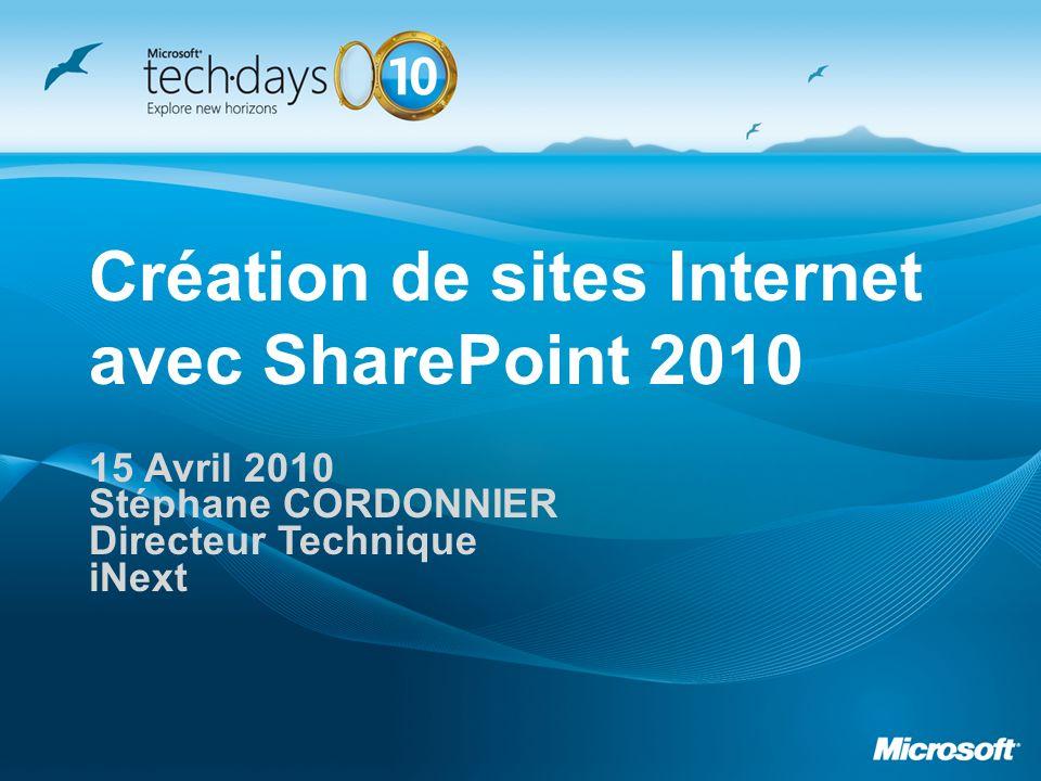 Création de sites Internet avec SharePoint 2010 15 Avril 2010 Stéphane CORDONNIER Directeur Technique iNext
