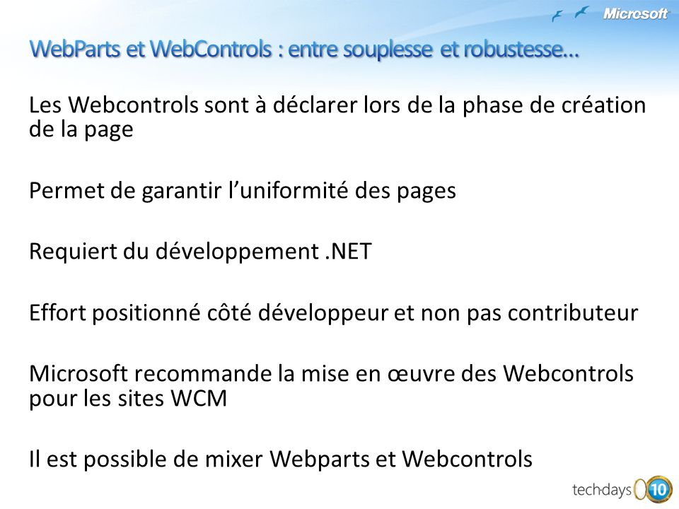Les Webcontrols sont à déclarer lors de la phase de création de la page Permet de garantir luniformité des pages Requiert du développement.NET Effort
