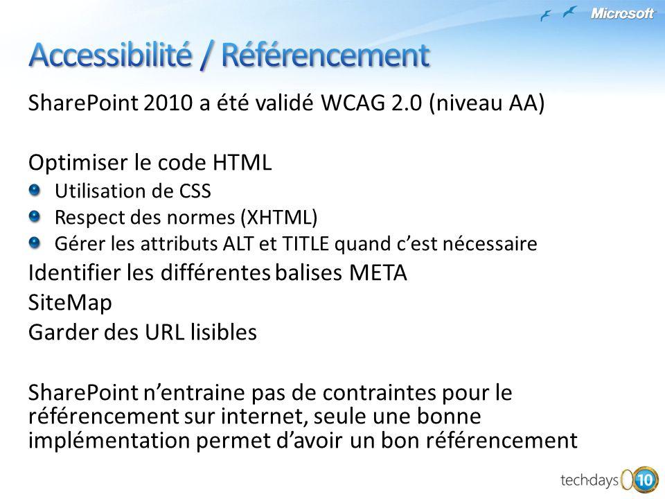 SharePoint 2010 a été validé WCAG 2.0 (niveau AA) Optimiser le code HTML Utilisation de CSS Respect des normes (XHTML) Gérer les attributs ALT et TITL