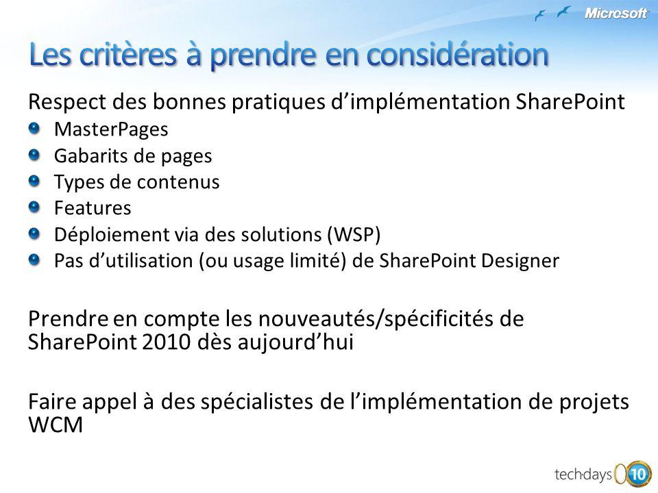 Respect des bonnes pratiques dimplémentation SharePoint MasterPages Gabarits de pages Types de contenus Features Déploiement via des solutions (WSP) P