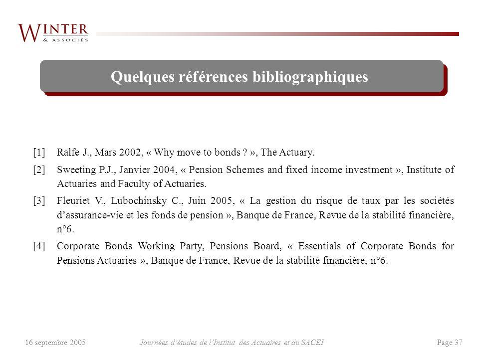 Journées détudes de lInstitut des Actuaires et du SACEI Page 3716 septembre 2005 Quelques références bibliographiques [1] Ralfe J., Mars 2002, « Why move to bonds .