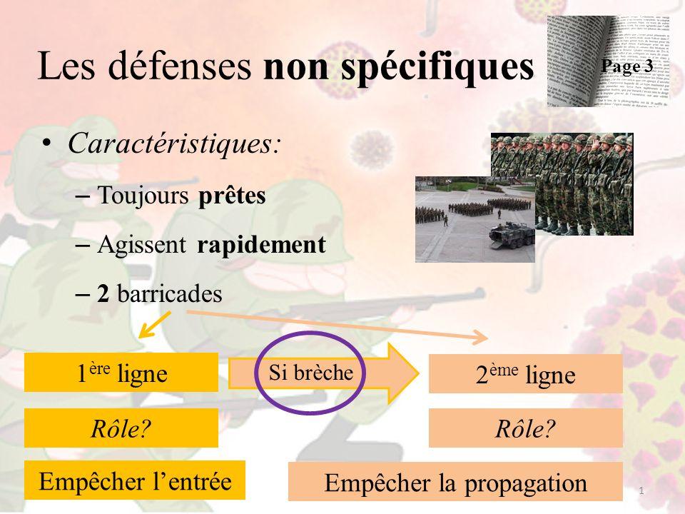 Les défenses non spécifiques Caractéristiques: – Toujours prêtes – Agissent rapidement – 2 barricades 1 Page 3 1 ère ligne 2 ème ligne Rôle? Empêcher