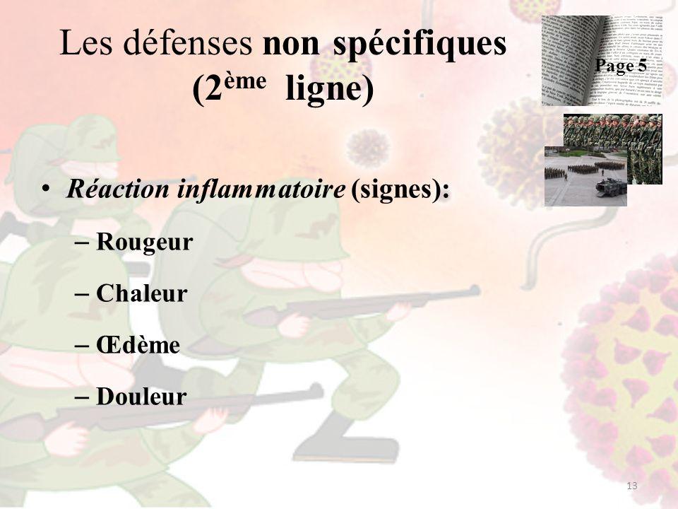 Les défenses non spécifiques (2 ème ligne) Réaction inflammatoire (signes): – Rougeur – Chaleur – Œdème – Douleur 13 Page 5