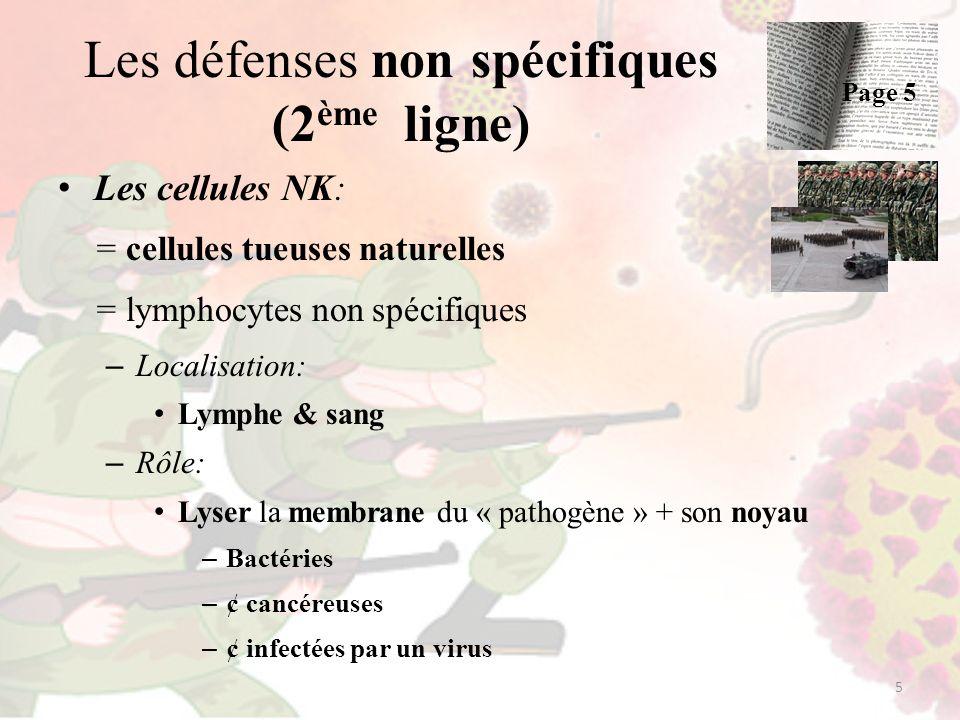 Les défenses non spécifiques (2 ème ligne) Les cellules NK: = cellules tueuses naturelles = lymphocytes non spécifiques – Localisation: Lymphe & sang