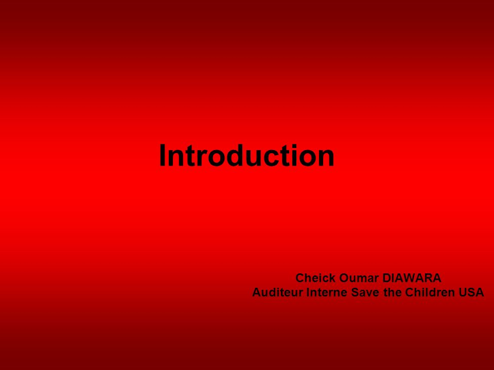 Introduction Cheick Oumar DIAWARA Auditeur Interne Save the Children USA