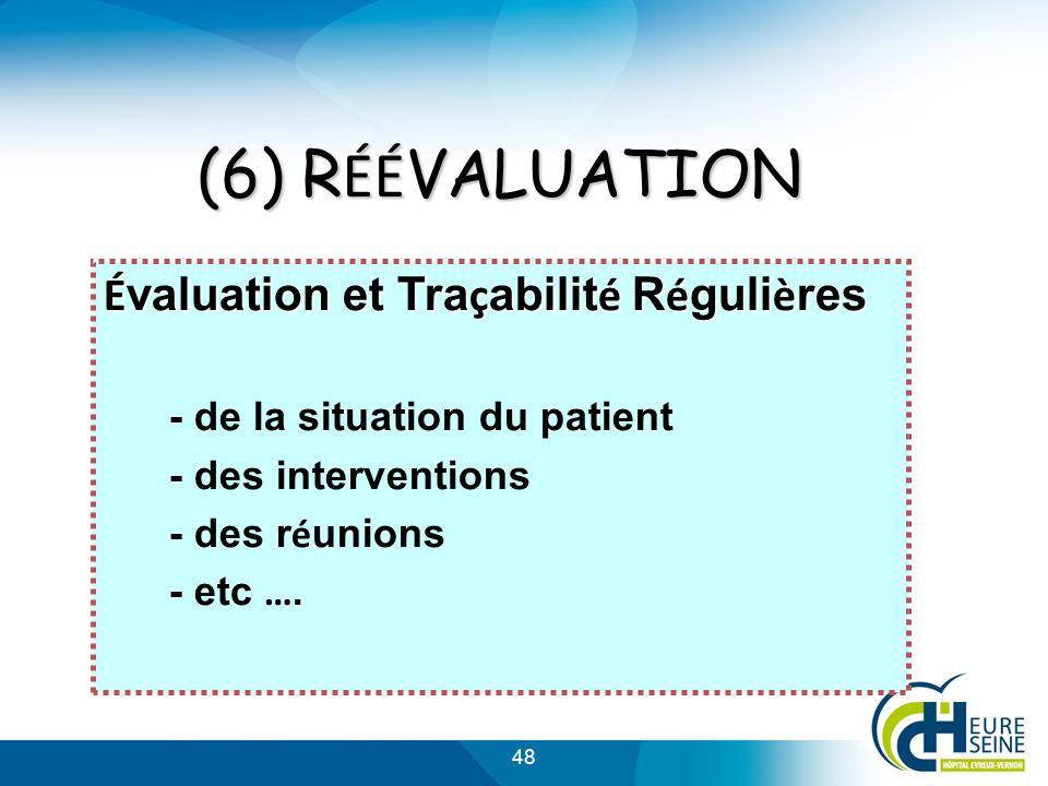 48 (6) R ÉÉ VALUATION É valuation et Tra ç abilit é R é guli è res - de la situation du patient - des interventions - des r é unions - etc ….
