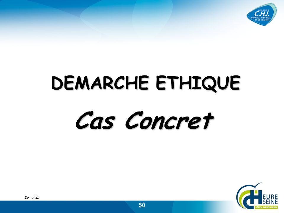 50 DEMARCHE ETHIQUE DEMARCHE ETHIQUE Cas Concret Dr A.L.