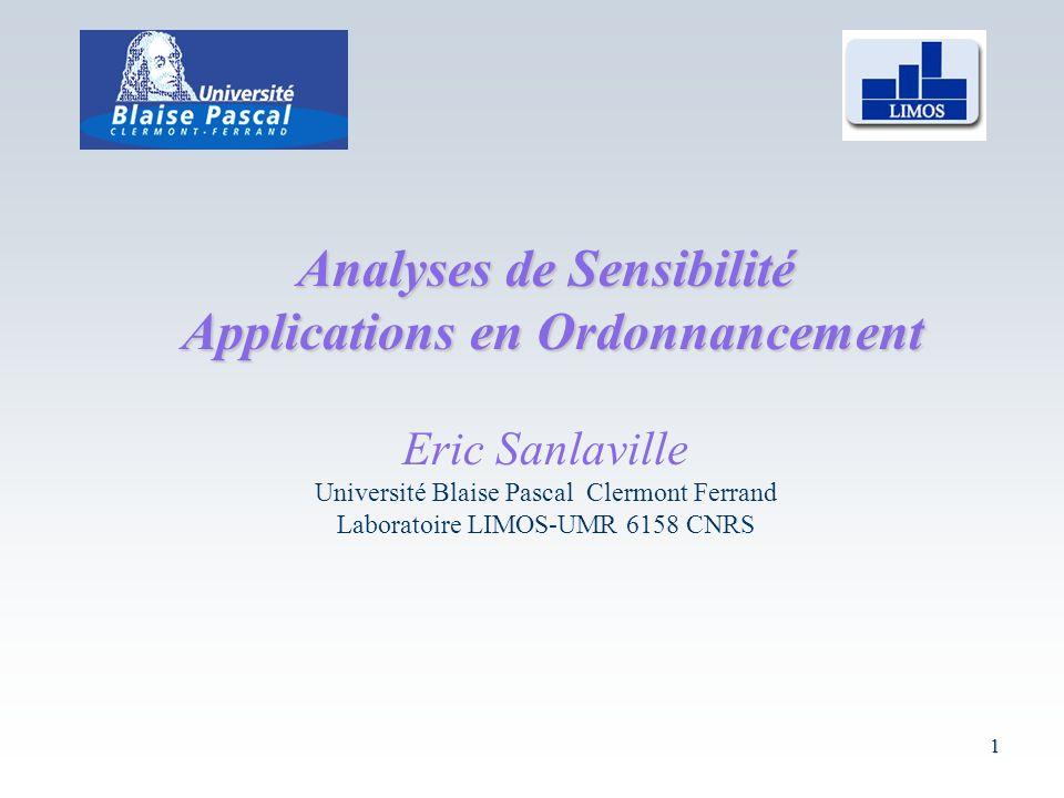 1 Analyses de Sensibilité Applications en Ordonnancement Applications en Ordonnancement Eric Sanlaville Université Blaise Pascal Clermont Ferrand Laboratoire LIMOS-UMR 6158 CNRS