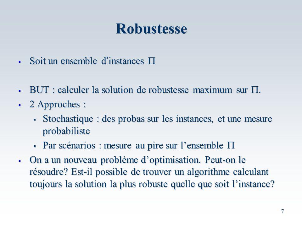 7 Soit un ensemble d instances Soit un ensemble d instances BUT : calculer la solution de robustesse maximum sur.