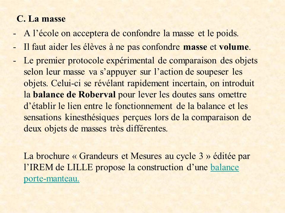 C. La masse -A lécole on acceptera de confondre la masse et le poids. -Il faut aider les élèves à ne pas confondre masse et volume. -Le premier protoc