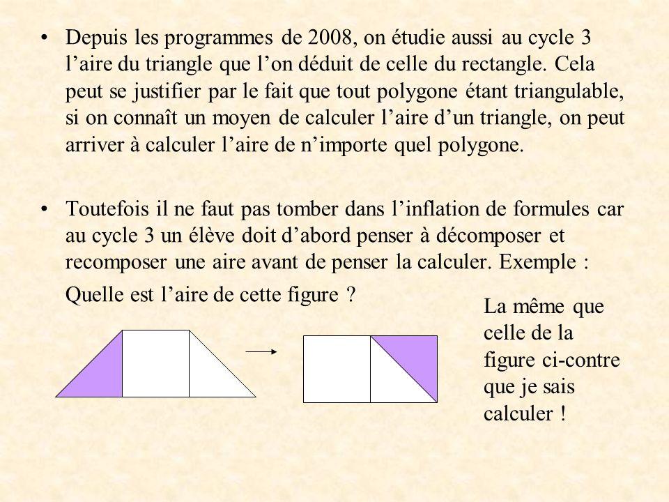 Depuis les programmes de 2008, on étudie aussi au cycle 3 laire du triangle que lon déduit de celle du rectangle. Cela peut se justifier par le fait q