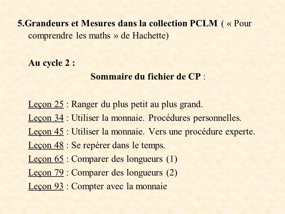 5.Grandeurs et Mesures dans la collection PCLM ( « Pour comprendre les maths » de Hachette) Au cycle 2 : Sommaire du fichier de CP : Leçon 25 : Ranger