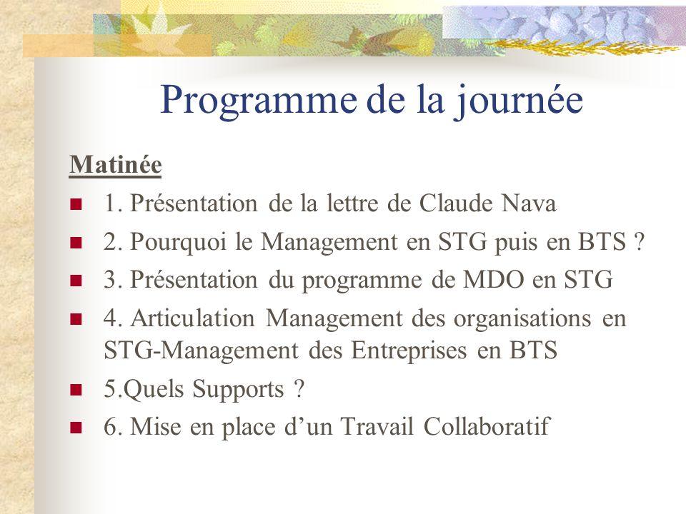 Programme de la journée Matinée 1. Présentation de la lettre de Claude Nava 2. Pourquoi le Management en STG puis en BTS ? 3. Présentation du programm