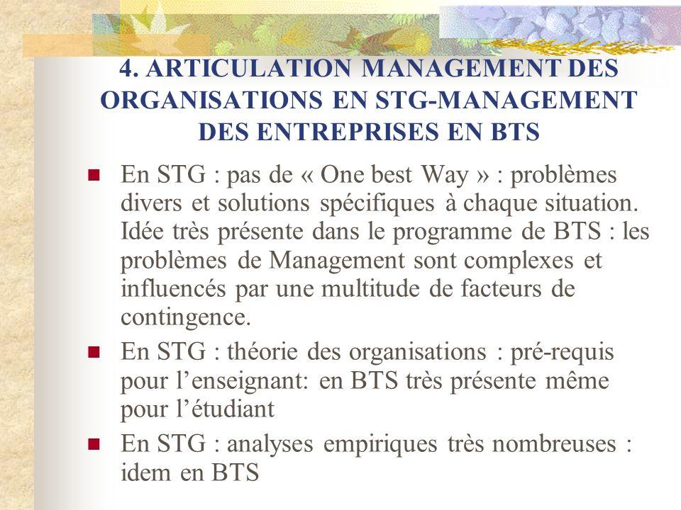 4. ARTICULATION MANAGEMENT DES ORGANISATIONS EN STG-MANAGEMENT DES ENTREPRISES EN BTS En STG : pas de « One best Way » : problèmes divers et solutions