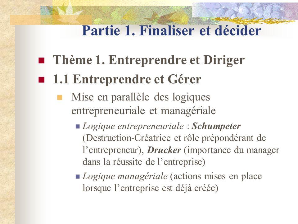 Partie 1. Finaliser et décider Thème 1. Entreprendre et Diriger 1.1 Entreprendre et Gérer Mise en parallèle des logiques entrepreneuriale et managéria