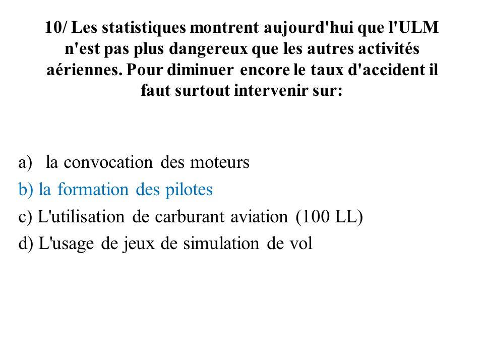 10/ Les statistiques montrent aujourd hui que l ULM n est pas plus dangereux que les autres activités aériennes.