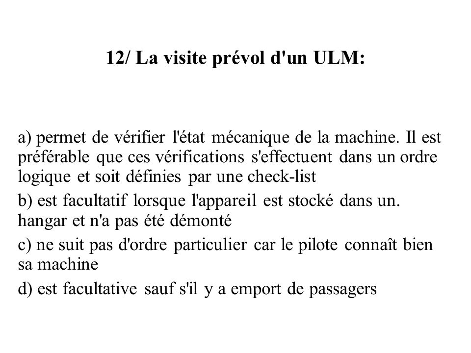 12/ La visite prévol d un ULM: a) permet de vérifier l état mécanique de la machine.