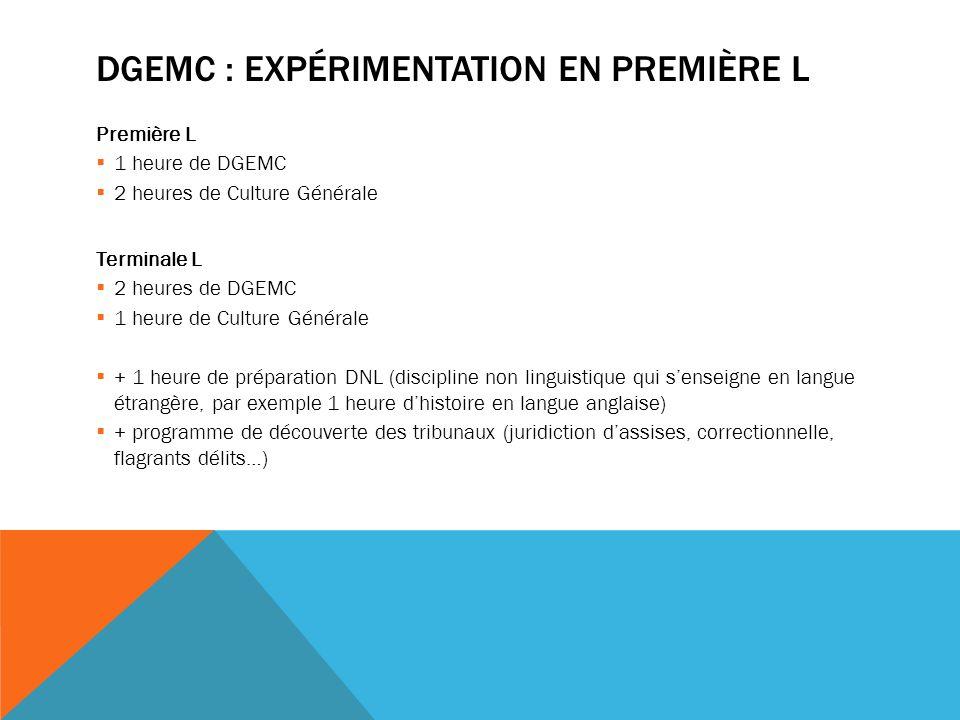 DGEMC : EXPÉRIMENTATION EN PREMIÈRE L Première L 1 heure de DGEMC 2 heures de Culture Générale Terminale L 2 heures de DGEMC 1 heure de Culture Généra