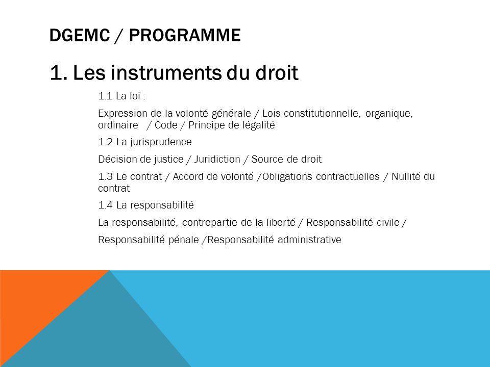 DGEMC / PROGRAMME 1. Les instruments du droit 1.1 La loi : Expression de la volonté générale / Lois constitutionnelle, organique, ordinaire / Code / P