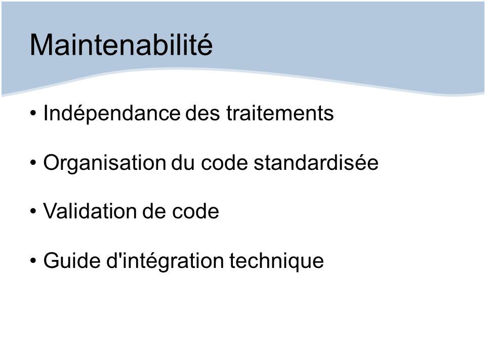 Maintenabilité Indépendance des traitements Organisation du code standardisée Validation de code Guide d'intégration technique