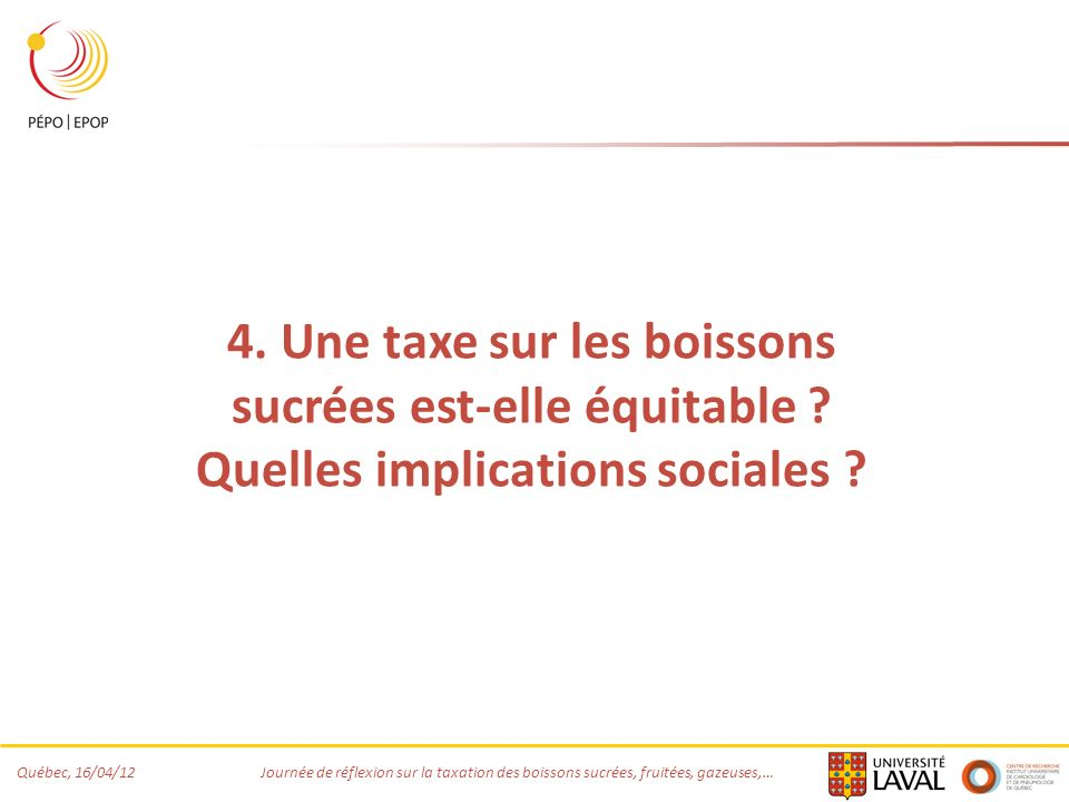 Québec, 16/04/12 Journée de réflexion sur la taxation des boissons sucrées, fruitées, gazeuses,… 4. Une taxe sur les boissons sucrées est-elle équitab