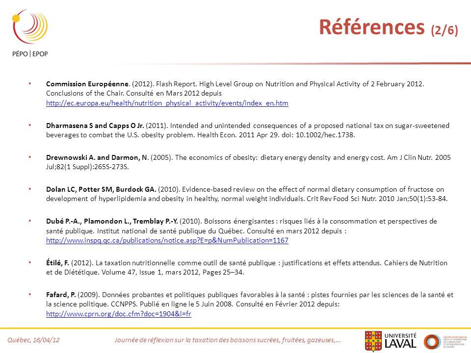 Québec, 16/04/12 Journée de réflexion sur la taxation des boissons sucrées, fruitées, gazeuses,… Références (2/6) Commission Européenne. (2012). Flash