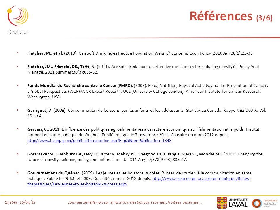 Québec, 16/04/12 Journée de réflexion sur la taxation des boissons sucrées, fruitées, gazeuses,… Références (3/6) Fletcher JM., et al. (2010). Can Sof