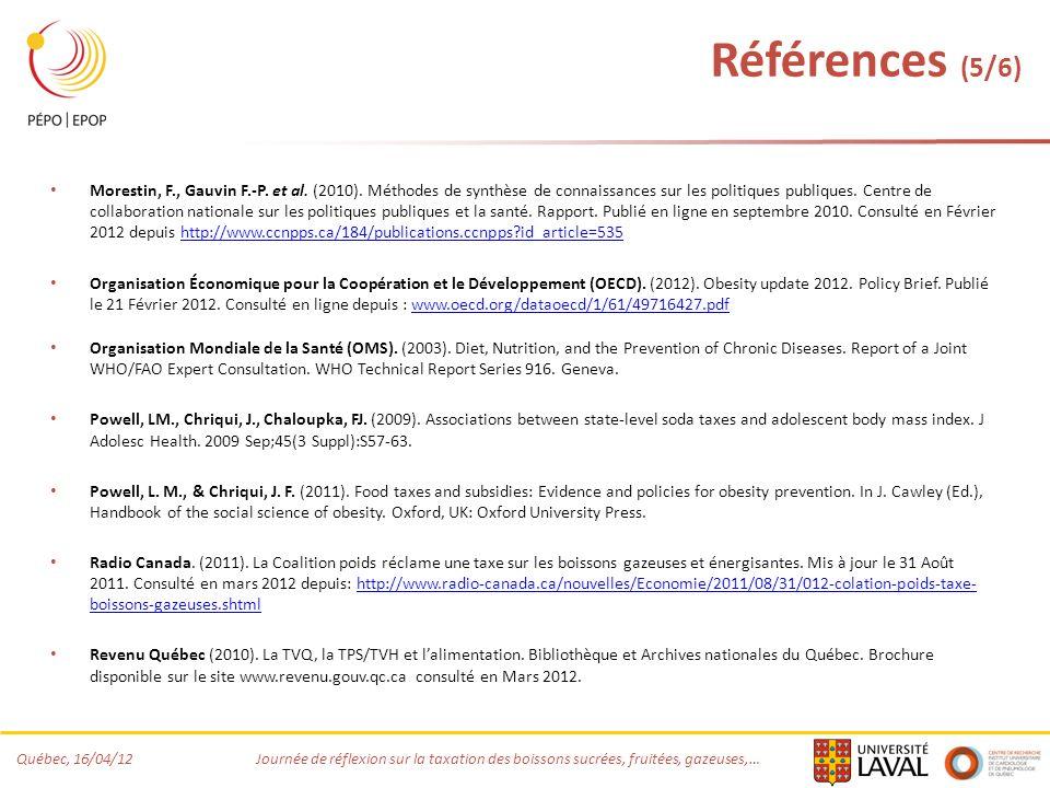 Québec, 16/04/12 Journée de réflexion sur la taxation des boissons sucrées, fruitées, gazeuses,… Références (5/6) Morestin, F., Gauvin F.-P. et al. (2